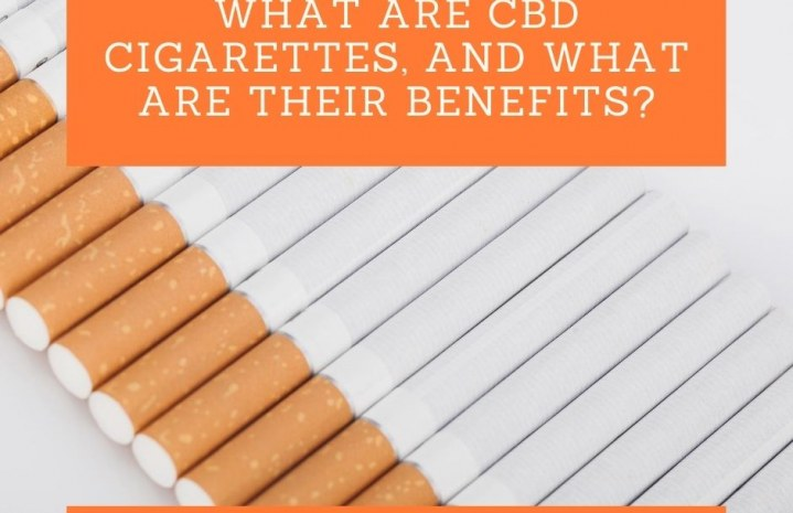 What are CBD Cigarettes, and what are Their Benefits?